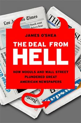 The Deal from Hell: How Moguls and Wall Street Plundered Great American Newspapers 9781586487911