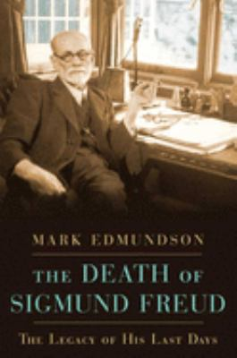 The Death of Sigmund Freud: The Legacy of His Last Days 9781582345376