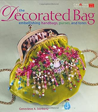 The Decorated Bag: Embellishing Handbags, Purses, and Totes 9781580112963