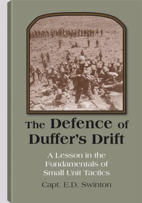 The Defence of Duffer's Drift: A Lesson in the Fundamentals of Small Unit Tactics 9781581606348