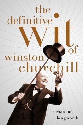 The Definitive Wit of Winston Churchill 9781586487904