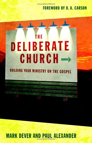 The Deliberate Church: Buildiing Your Ministry on the Gospel 9781581347388