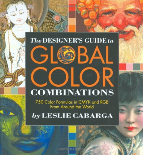 The Designer's Guide to Global Color Combinations: 750 Color Formulas in CMYK and RGB from Around the World 9781581801958