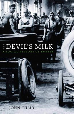 The Devil's Milk: A Social History of Rubber 9781583672310