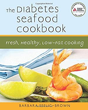 The Diabetes Seafood Cookbook: Fresh, Healthy, Low-Fat Cooking 9781580403023