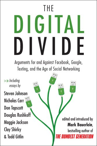 The Digital Divide: Arguments for and Against Facebook, Google, Texting, and the Age of Social Networking 9781585428861