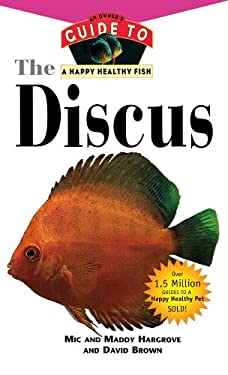 The Discus: An Owner's Guide to a Happy Healthy Fish 9781582451121