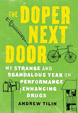 The Doper Next Door: My Strange and Scandalous Year on Performance Enhancing Drugs 9781582437156
