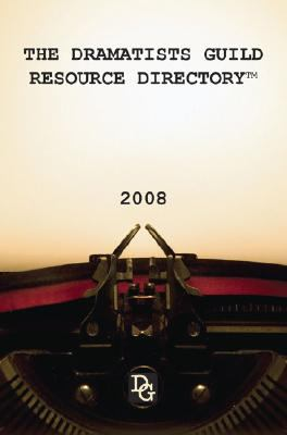 The Dramatists Guild Resource Directory: The Writer's Guide to the Theatrical Marketplace 9781585103065
