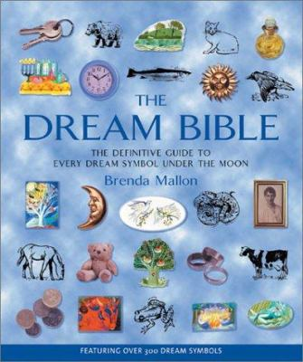 The Dream Bible: The Definitive Guide to Every Dream Symbol Under the Moon 9781582972411