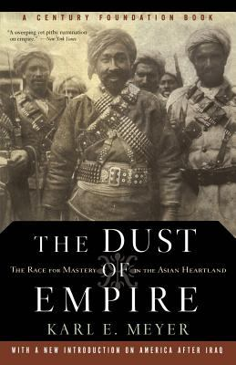 The Dust of Empire: The Race for Mastery in the Asian Heartland 9781586482411
