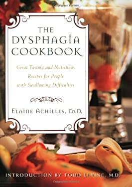 The Dysphagia Cookbook: Great Tasting and Nutritious Recipes for People with Swallowing Difficulties 9781581823486
