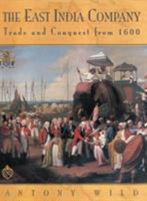 The East India Company: Trade and Conquest from 1600 9781585740598