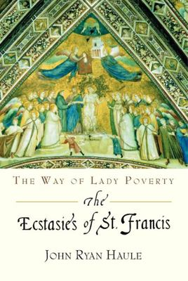 The Ecstasies of St. Francis: The Way of Lady Poverty 9781584200109