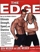 The Edge: Ben and Joe Weider's Guide to Ultimate Strength, Speed, and Stamina 7164881