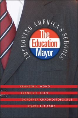 The Education Mayor: Improving America's Schools 9781589011793
