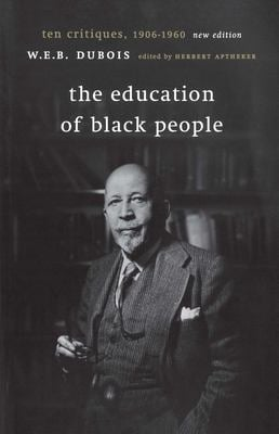 The Education of Black People: Ten Critiques, 1906 - 1960 9781583670439