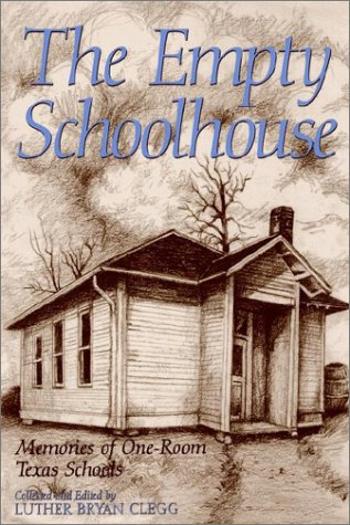 The Empty Schoolhouse: Memories of One-Room Texas Schools 9781585442645