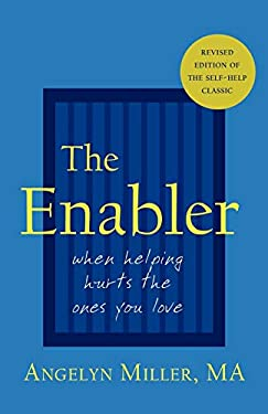 The Enabler: When Helping Hurts the Ones You Love 9781587360671