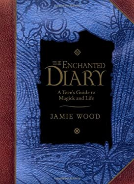 The Enchanted Diary: A Teen's Guide to Magick and Life 9781587612459