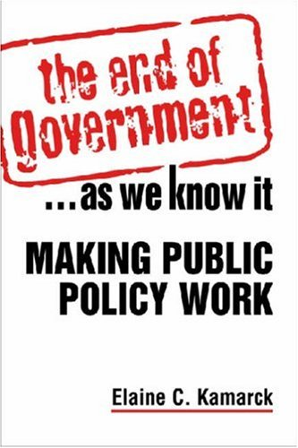 The End of Government... as We Know it: Making Public Policy Work 9781588264947