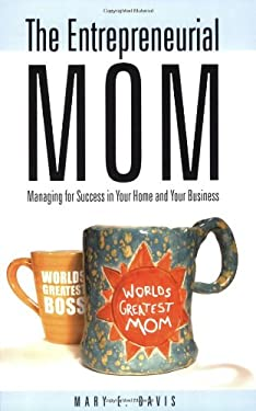 The Entrepreneurial Mom: Managing for Success in Your Home and Your Business 9781581825916