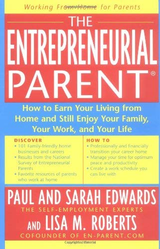 The Entrepreneurial Parent: How to Earn Your Living from Home and Still Enjoy Your Family, Your Life, and Your Work 9781585421633