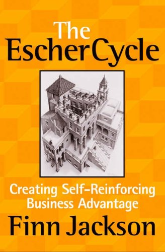 The Escher Cycle: Creating Self-Reinforcing Business Advantage 9781587991943