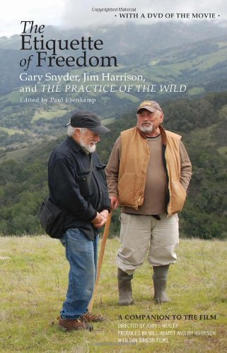 The Etiquette of Freedom: Gary Snyder, Jim Harrison, and the Practice of the Wild [With DVD] 9781582436296