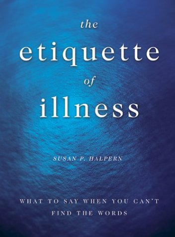 The Etiquette of Illness: What to Say When You Can't Find the Words 9781582343839