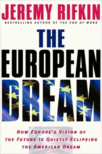 The European Dream: How Europe's Vision of the Future Is Quietly Eclipsing the American Dream 9781585424351