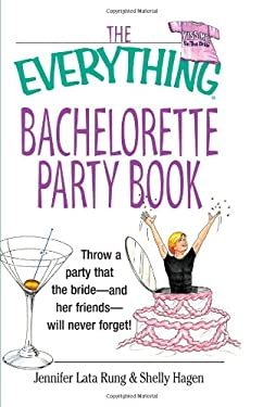 The Everything Bachelorette Party Book: Throw a Party That the Bride and Her Friends Will Never Forget 9781580629645