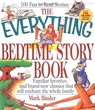 The Everything Bedtime Story Book; Familiar Favorites and Brand-New Classics That Will Enchant the Whole Family 9781580621472