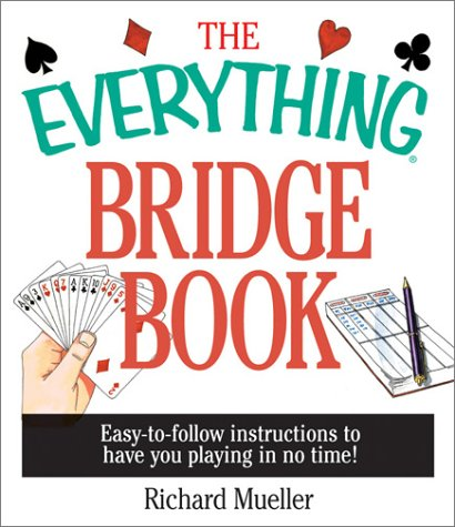 The Everything Bridge Book: Easy-To-Follow Instructions to Have You Playing in No Time 9781580626644