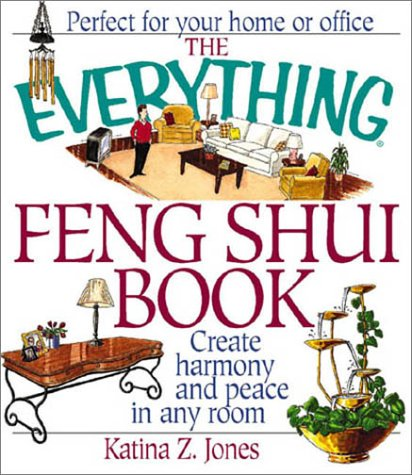 The Everything Feng Shui Book: Create Harmony and Peace in Any Room 9781580625876