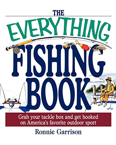 The Everything Fishing Book Everything Fishing Book: Grab Your Tackle Box and Get Hooked on America's Favorite Ougrab Your Tackle Box and Get Hooked o 9781580628655