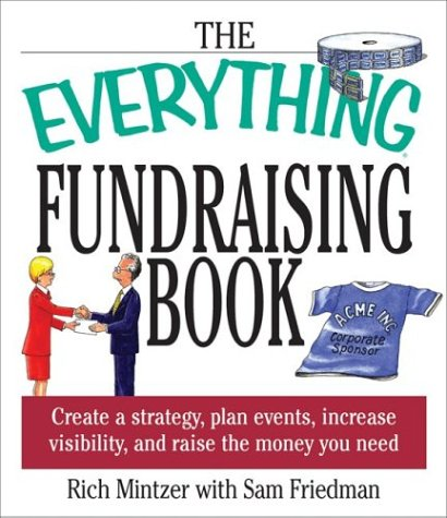 The Everything Fundraising Book Everything Fundraising Book: Create a Strategy, Plan Events, Increase Visibility, and Raicreate a Strategy, Plan Event 9781580629539