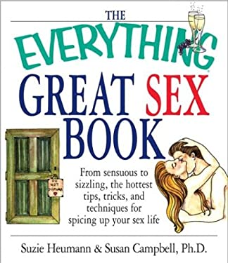 The Everything Great Sex Book: From Sensuous to Sizzling, the Hottest Tips, Tricks, and Techniques for Spicing Up Your Sex Life 9781580627399
