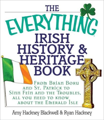 The Everything Irish History & Heritage Book: From Brian Boru and St. Patrick to Sinn Fein and the Troubles, All You Need to Know about the Emerald Is 9781580629805