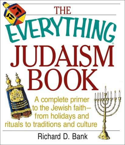 The Everything Judaism Book Everything Judaism Book: A Complete Primer to the Jewish Faith-From Holidays and Ritua Complete Primer to the Jewish Faith 9781580627283