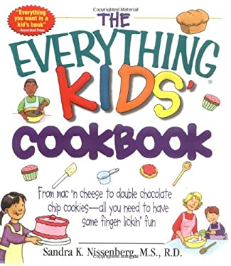 The Everything Kid's Cookbook: From Mac'n Cheese to Double Chocolate Chip Cookies-All You Need to Have Some Finger Lickin' Fun 9781580626583