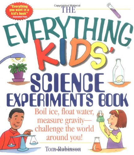 The Everything Kids' Science Experiments Book: Boil Ice, Float Water, Measure Gravity-Challenge the World Around You! 9781580625579
