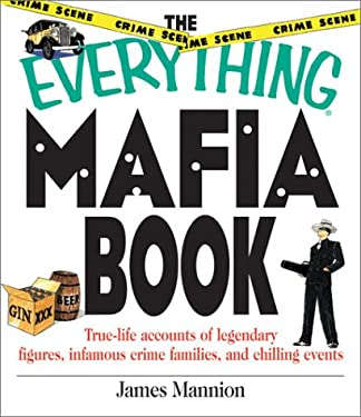 The Everything Mafia Book: True Life Accounts of Legendary Figures, Infamous Crime Families, and Chilling Events 9781580628648