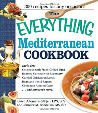 The Everything Mediterranean Cookbook: An Enticing Collection of 300 Healthy, Delicious Recipes from the Land of Sun and Sea 9781580628693
