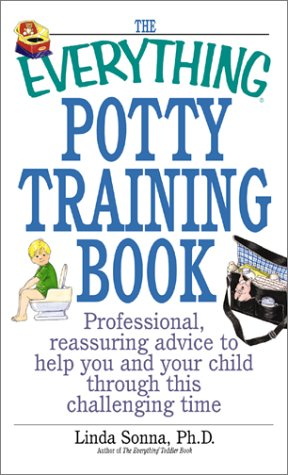 The Everything Potty Training Book: Professional, Reassuring Advice to Help You and Your Child Through This Challenging Time 9781580627405