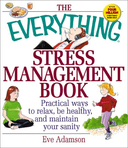 The Everything Stress Management Book: Practical Ways to Relax, Be Healthy, and Maintain Your Sanity 9781580625784