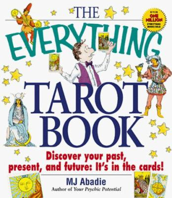 The Everything Tarot Book: Discover You Past, Present, and Future: It's in the Cards!