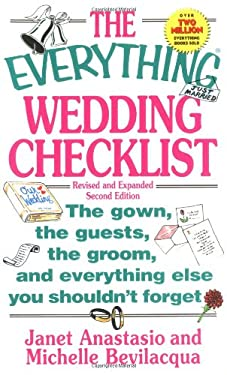 The Everything Wedding Checklist Everything Wedding Checklist: The Gown, the Guests, the Groom, and Everything Else You Shothe Gown, the Guests, the G 9781580624565