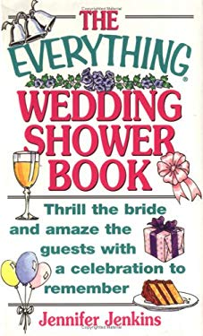 The Everything Wedding Shower Book: Thrill the Bride and Amaze the Guests with a Celebration to Remember 9781580621885