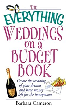 The Everything Weddings on a Budget Book: Create the Wedding of Your Dreams and Have Money Left for the Honeymoon 9781580627825